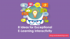 8 Ideas for Exceptional E-Learning Interactivity
